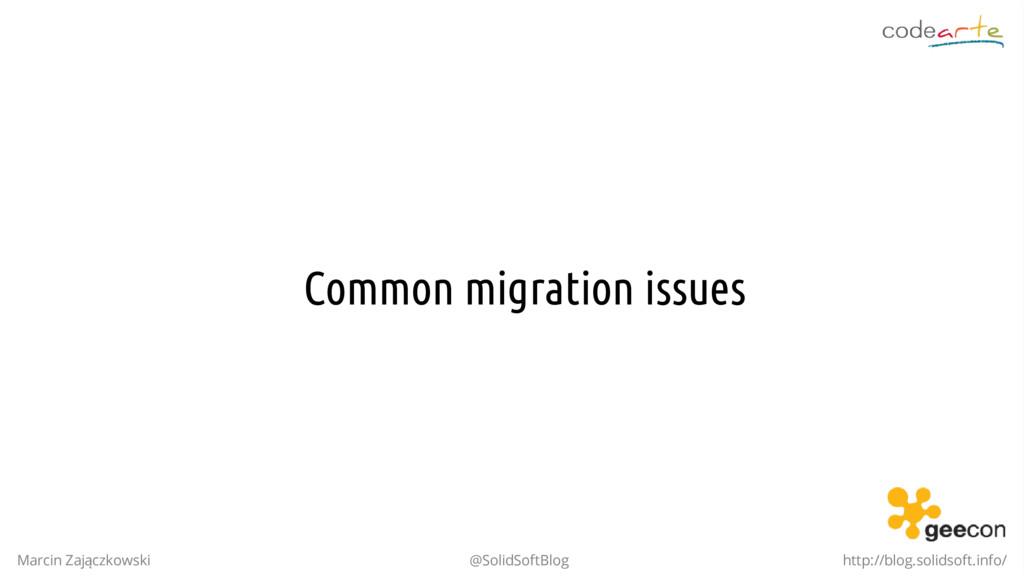 Common migration issues Marcin Zajączkowski @So...