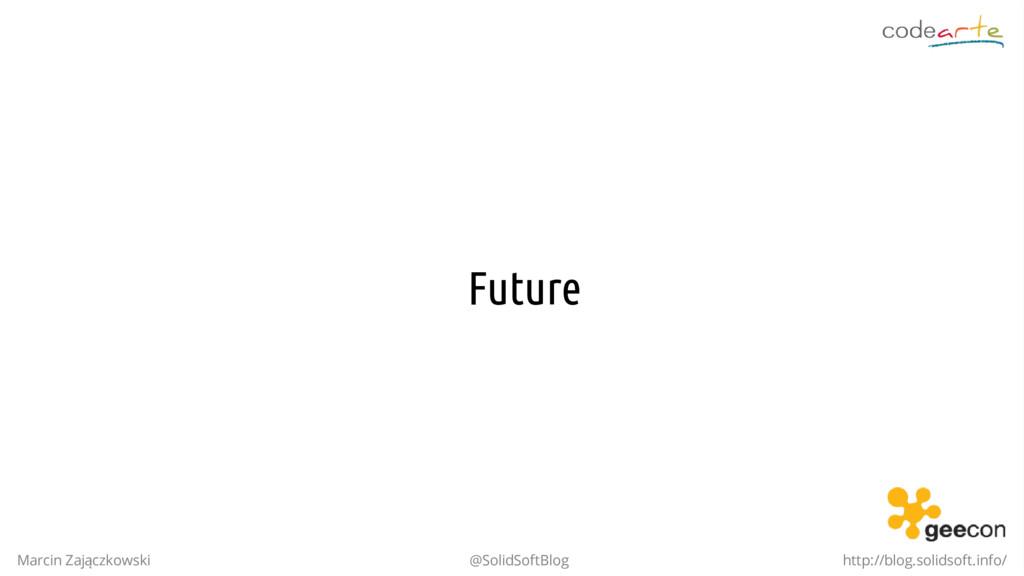 Future Marcin Zajączkowski @SolidSoftBlog http:...