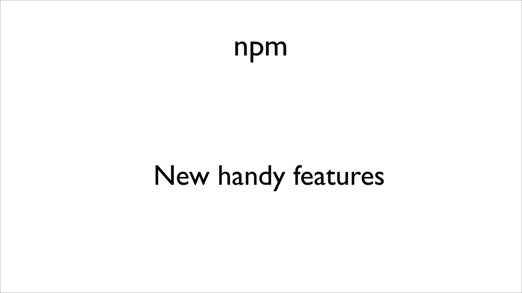 npm New handy features
