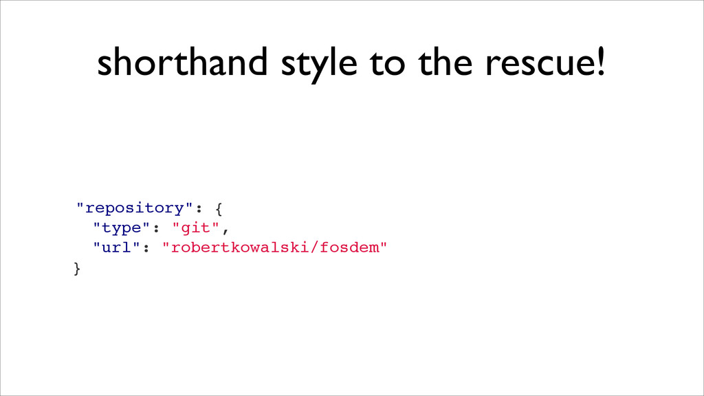 "shorthand style to the rescue! ""repository"": {!..."