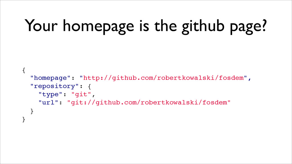"Your homepage is the github page? {! ""homepage""..."