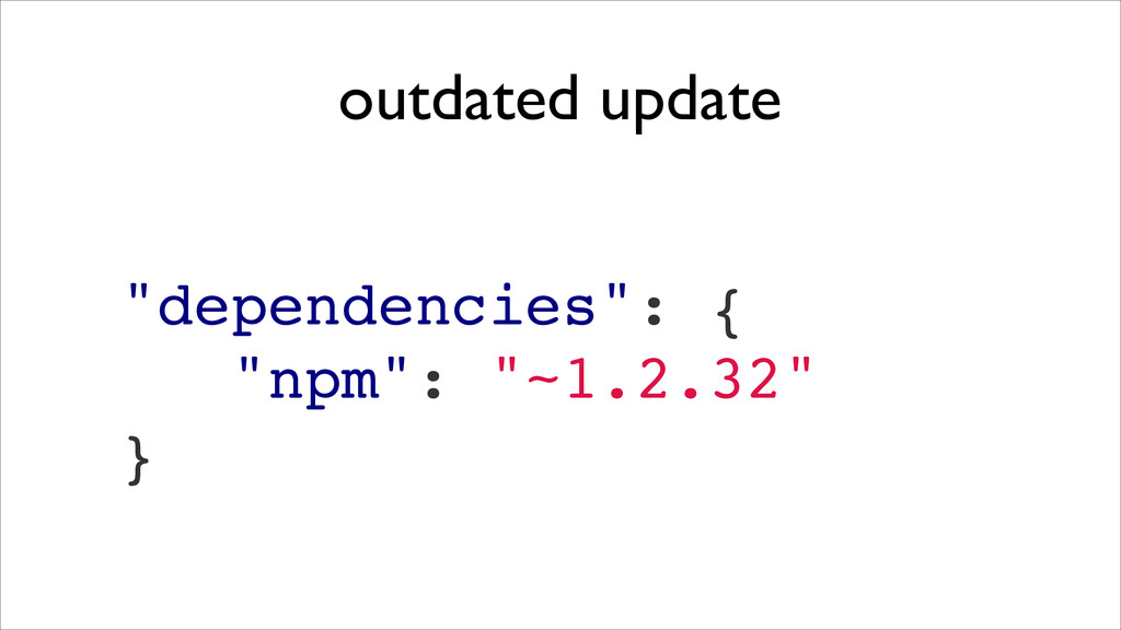 "outdated update ""dependencies"": {! ""npm"": ""~1.2..."