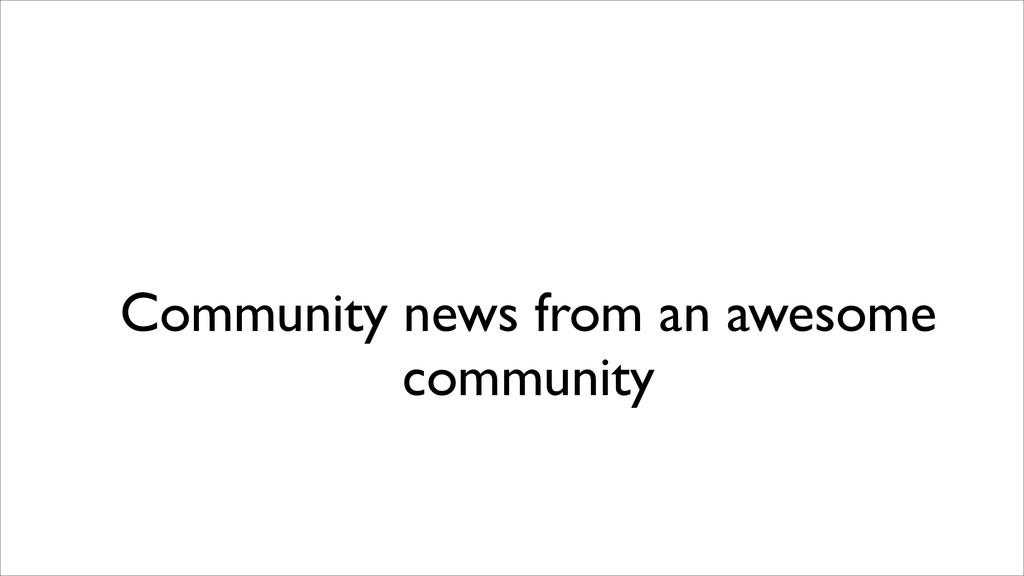 Community news from an awesome community