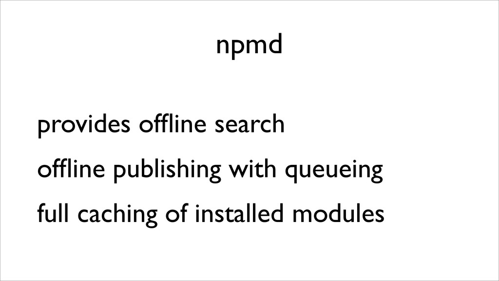 npmd provides offline search	 