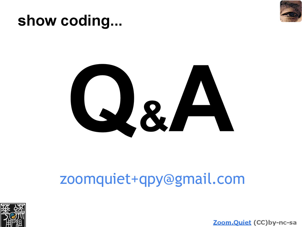 Zoom.Quiet (CC)by-nc-sa show coding... Q& A zoo...