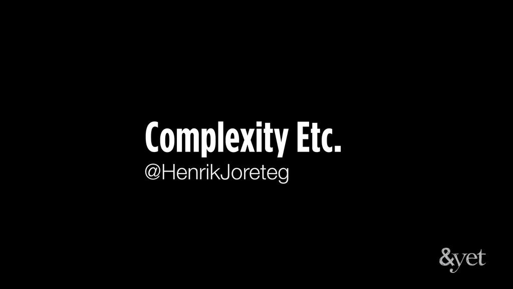 Complexity Etc. @HenrikJoreteg