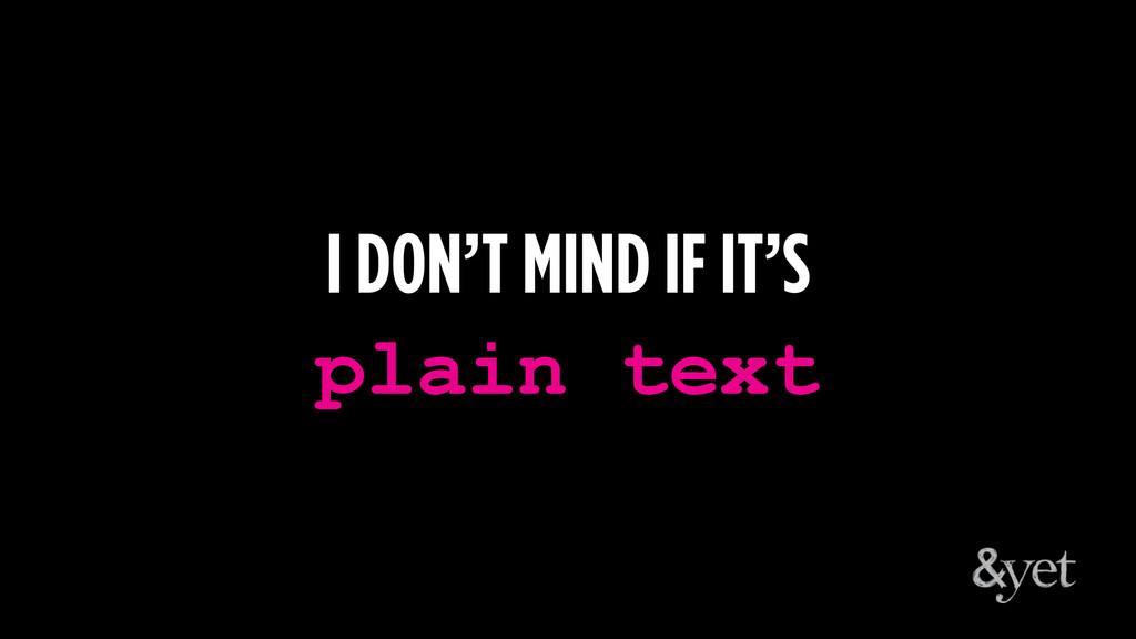 plain text I DON'T MIND IF IT'S