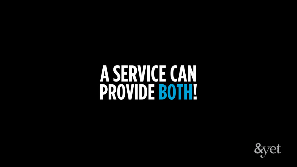 A SERVICE CAN PROVIDE BOTH!