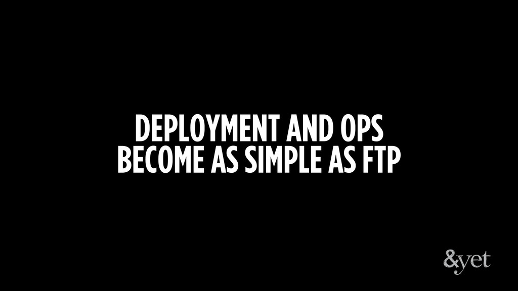 DEPLOYMENT AND OPS BECOME AS SIMPLE AS FTP