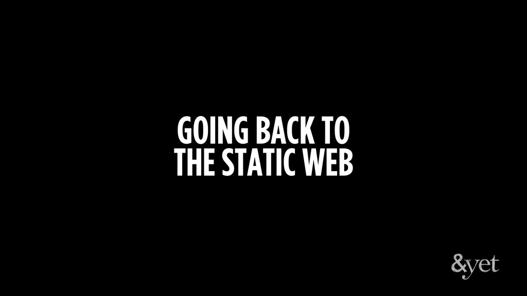 GOING BACK TO THE STATIC WEB