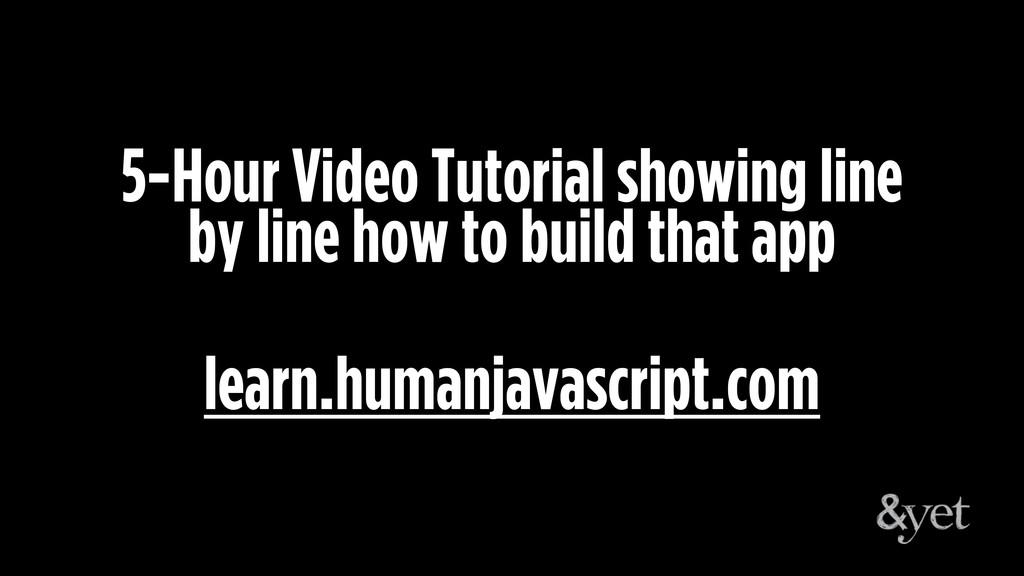 learn.humanjavascript.com 5-Hour Video Tutorial...