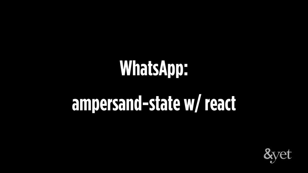 WhatsApp: ampersand-state w/ react