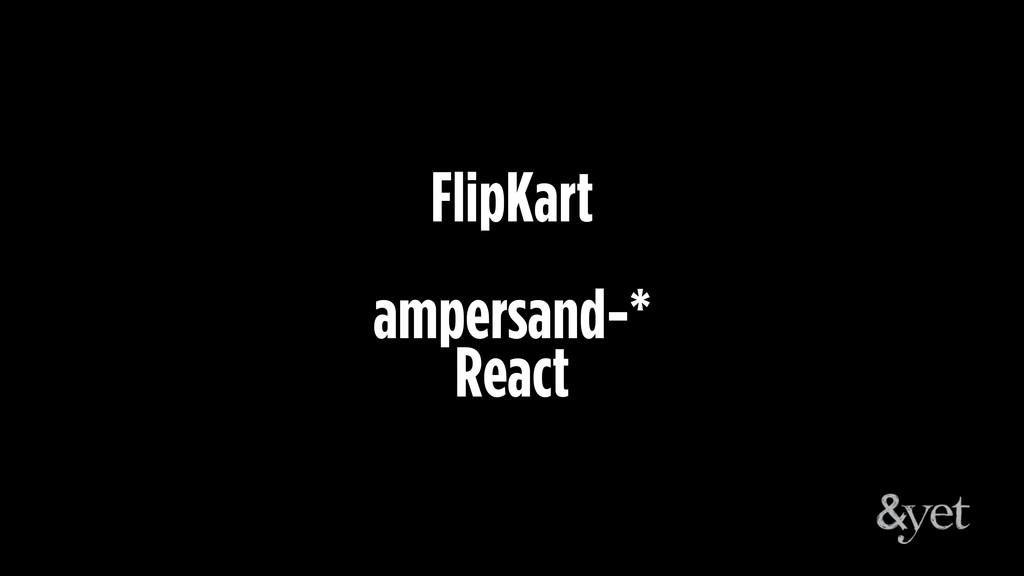 FlipKart ampersand-* React