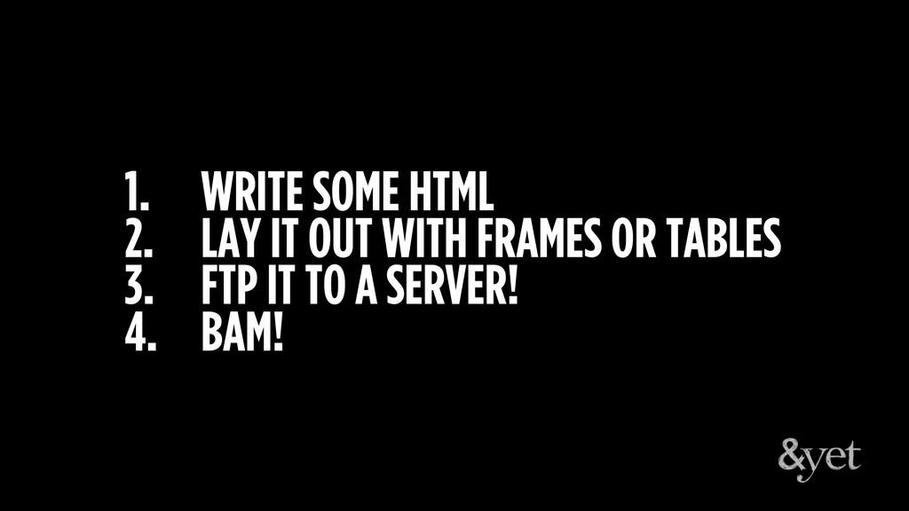 1. WRITE SOME HTML 2. LAY IT OUT WITH FRAMES OR...