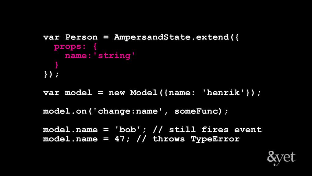 var Person = AmpersandState.extend({ props: { n...