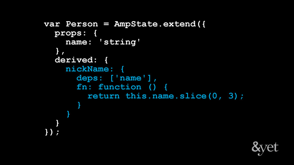 var Person = AmpState.extend({ props: { name: '...
