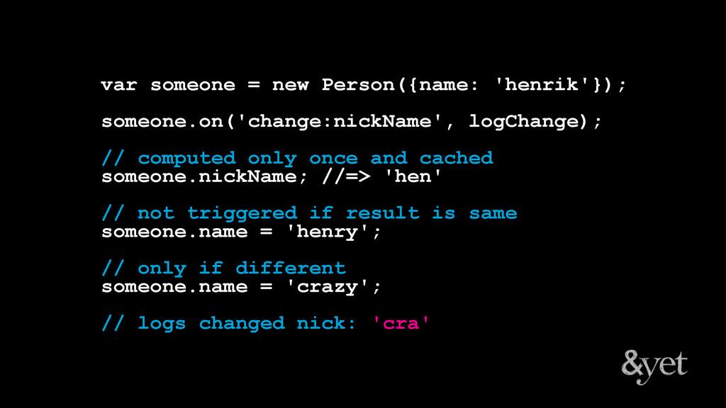 var someone = new Person({name: 'henrik'}); som...
