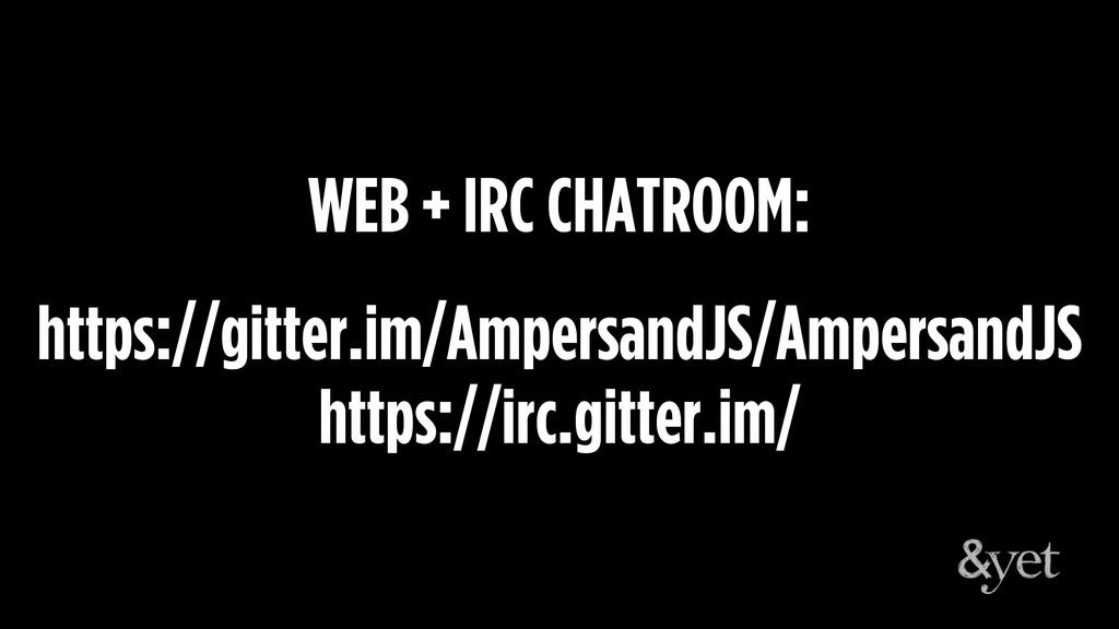 WEB + IRC CHATROOM: https://gitter.im/Ampersand...