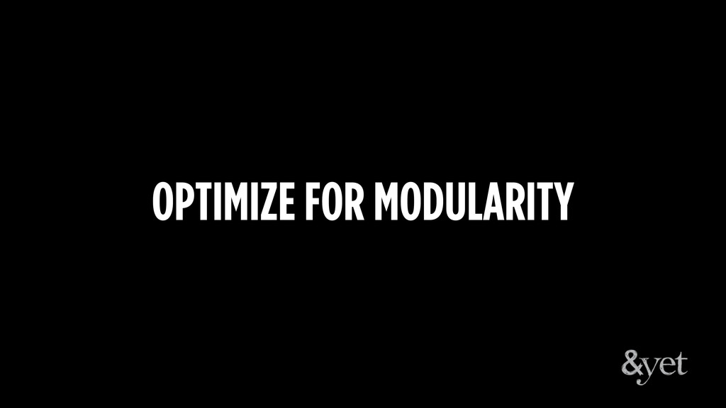OPTIMIZE FOR MODULARITY