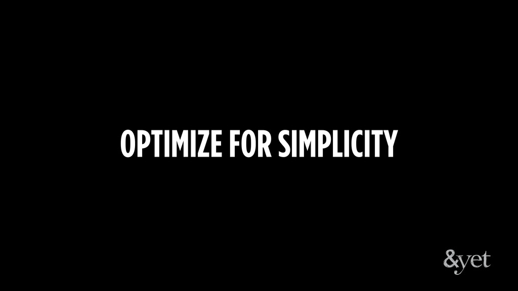 OPTIMIZE FOR SIMPLICITY