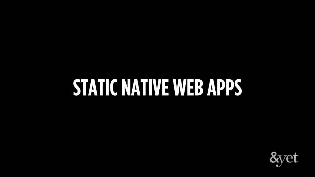 STATIC NATIVE WEB APPS