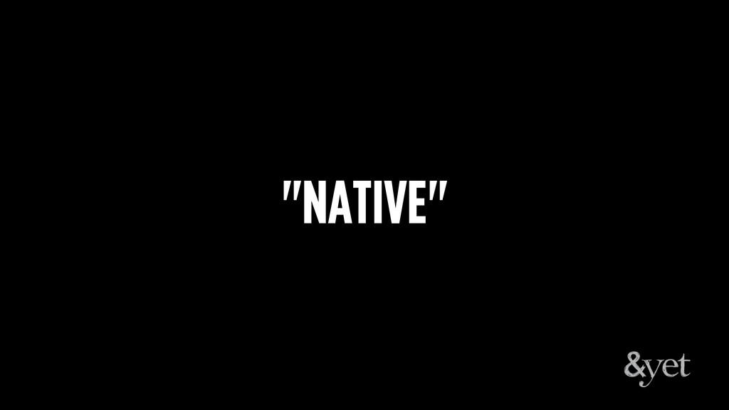 """NATIVE"""