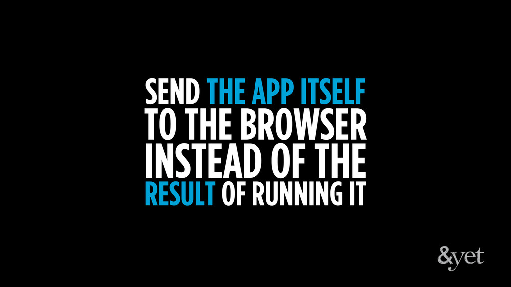 SEND THE APP ITSELF TO THE BROWSER INSTEAD OF T...