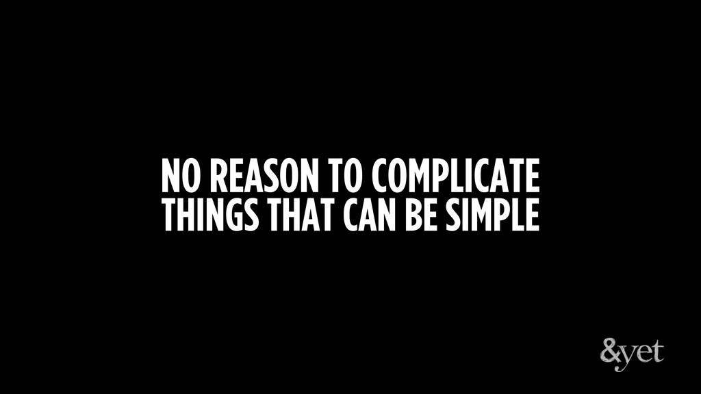 NO REASON TO COMPLICATE THINGS THAT CAN BE SIMP...