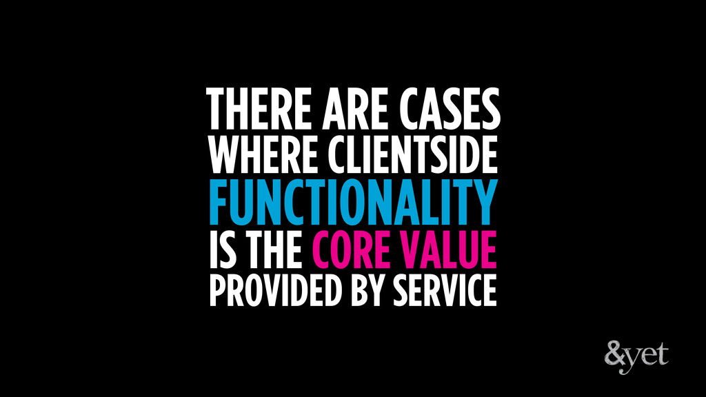 THERE ARE CASES WHERE CLIENTSIDE FUNCTIONALITY ...