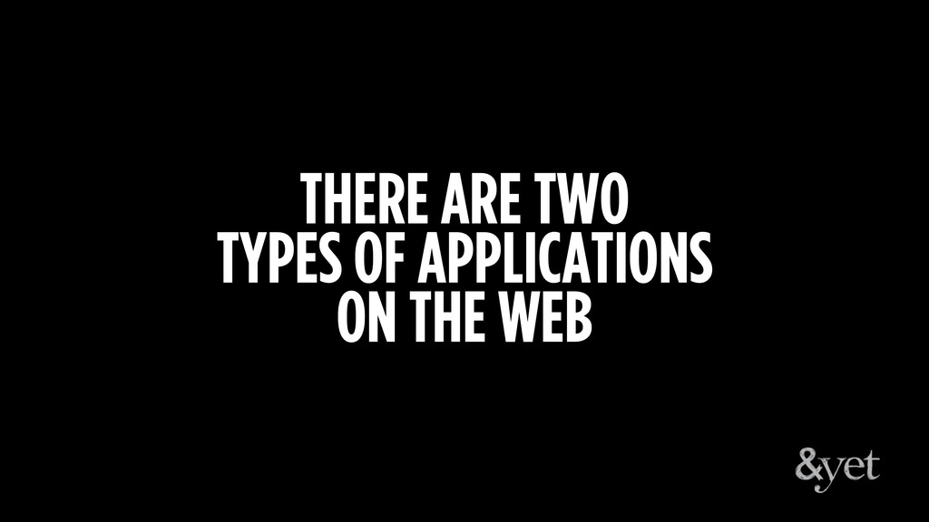 THERE ARE TWO TYPES OF APPLICATIONS ON THE WEB