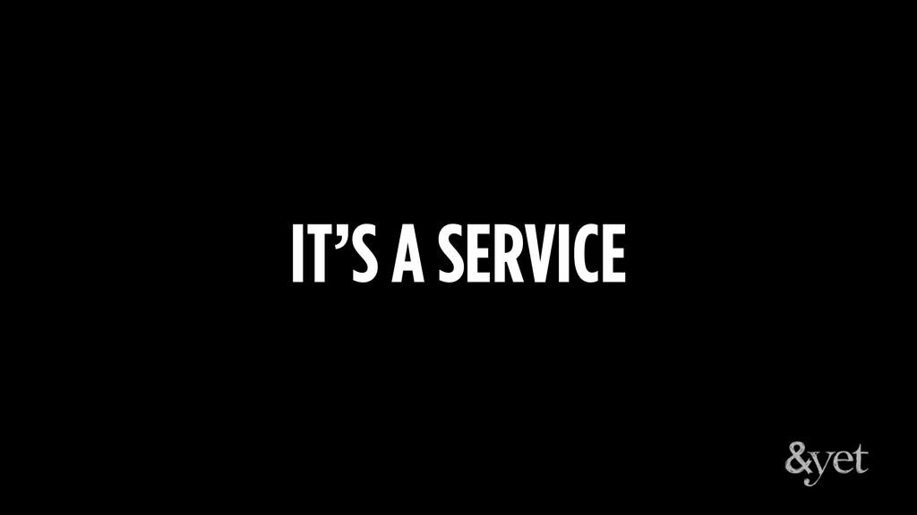 IT'S A SERVICE