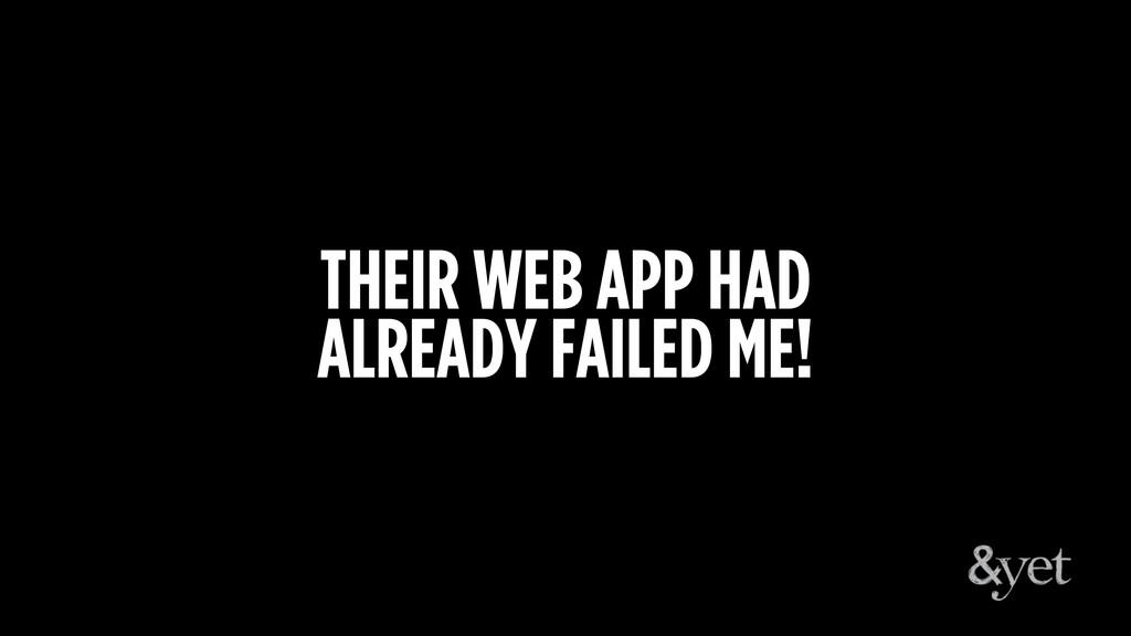 THEIR WEB APP HAD ALREADY FAILED ME!