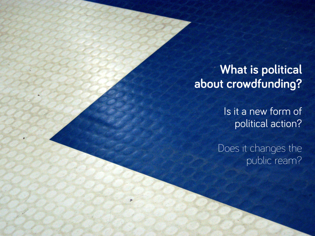 What is political about crowdfunding? Is it a n...