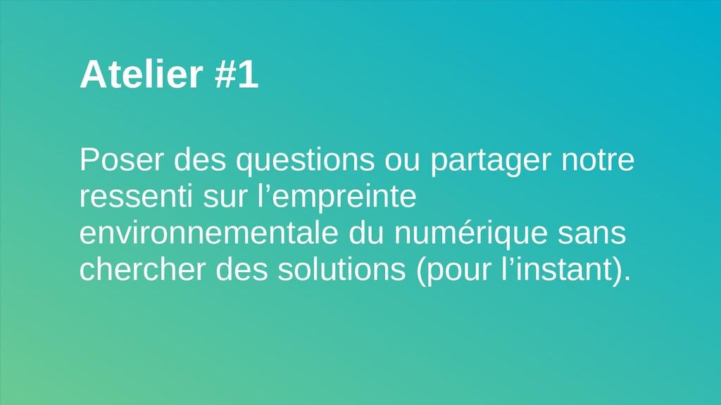 Atelier #1 Poser des questions ou partager notr...