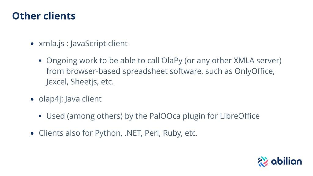 Other clients • xmla.js : JavaScript client • O...
