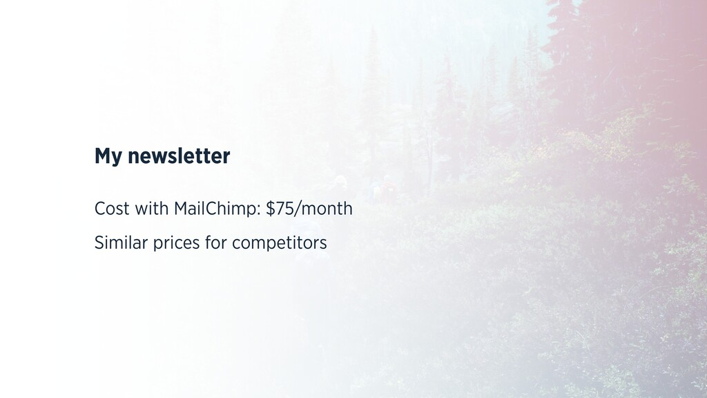 My newsletter Cost with MailChimp: $75/month Si...
