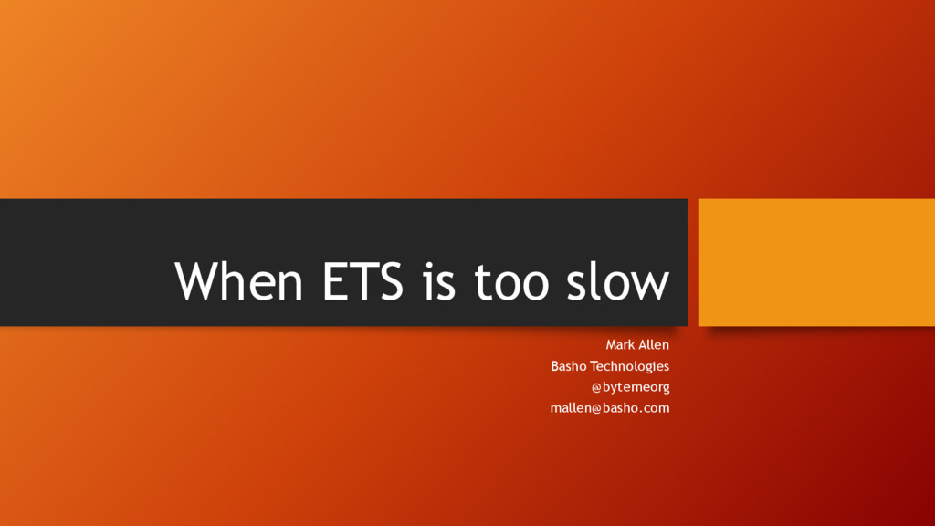 When ETS is too slow Mark Allen Basho Technolog...