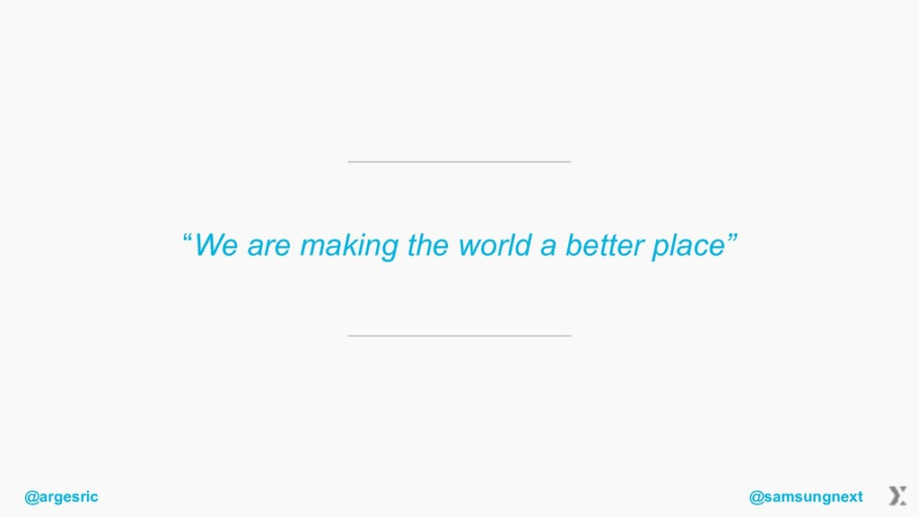 """@argesric @samsungnext """"We are making the world..."""