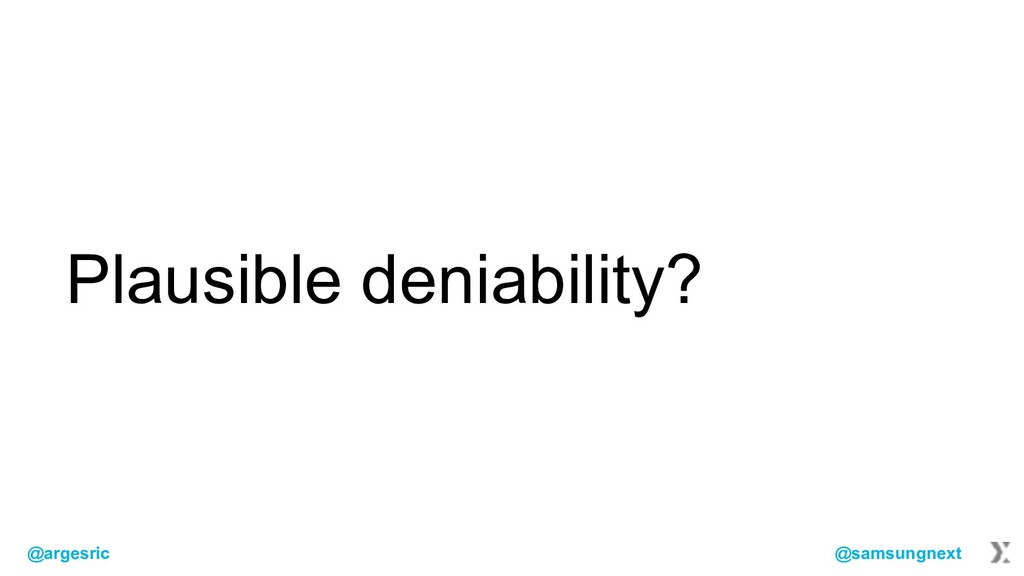 @argesric @samsungnext Plausible deniability?