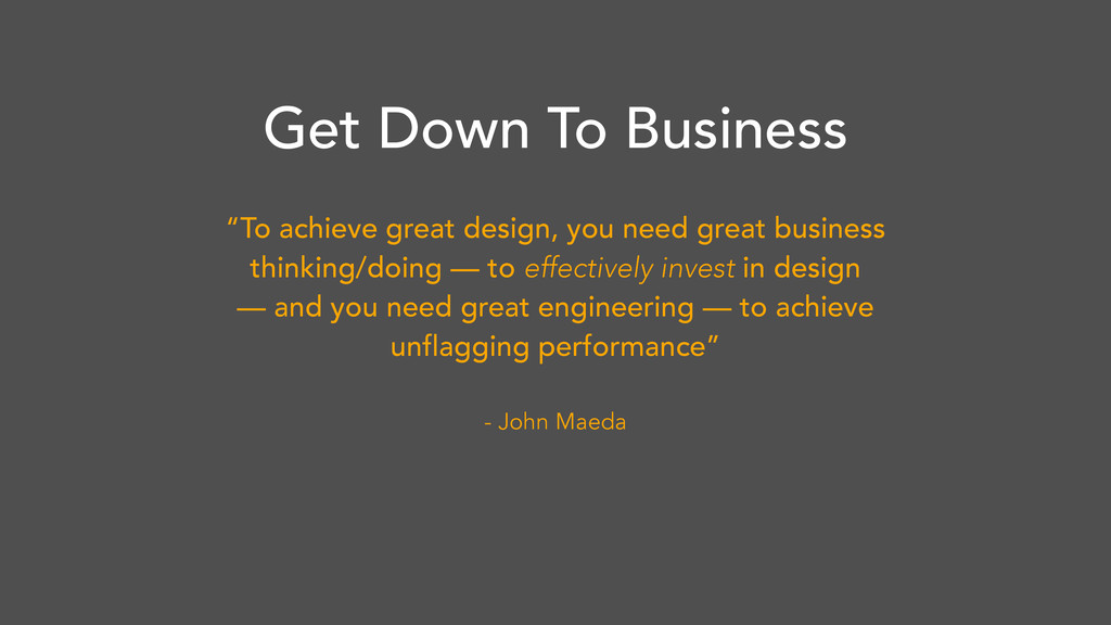 """""""To achieve great design, you need great busine..."""
