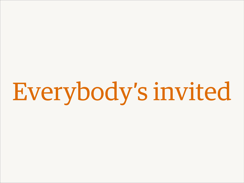Everybody's invited