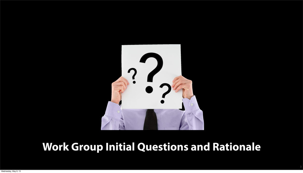 Work Group Initial Questions and Rationale 3 We...
