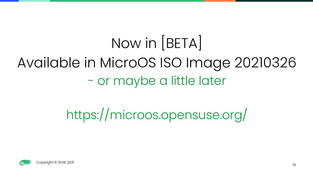 Copyright © SUSE 2021 19 Now in [BETA] Availabl...