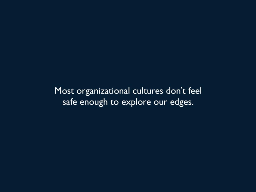 Most organizational cultures don't feel safe en...