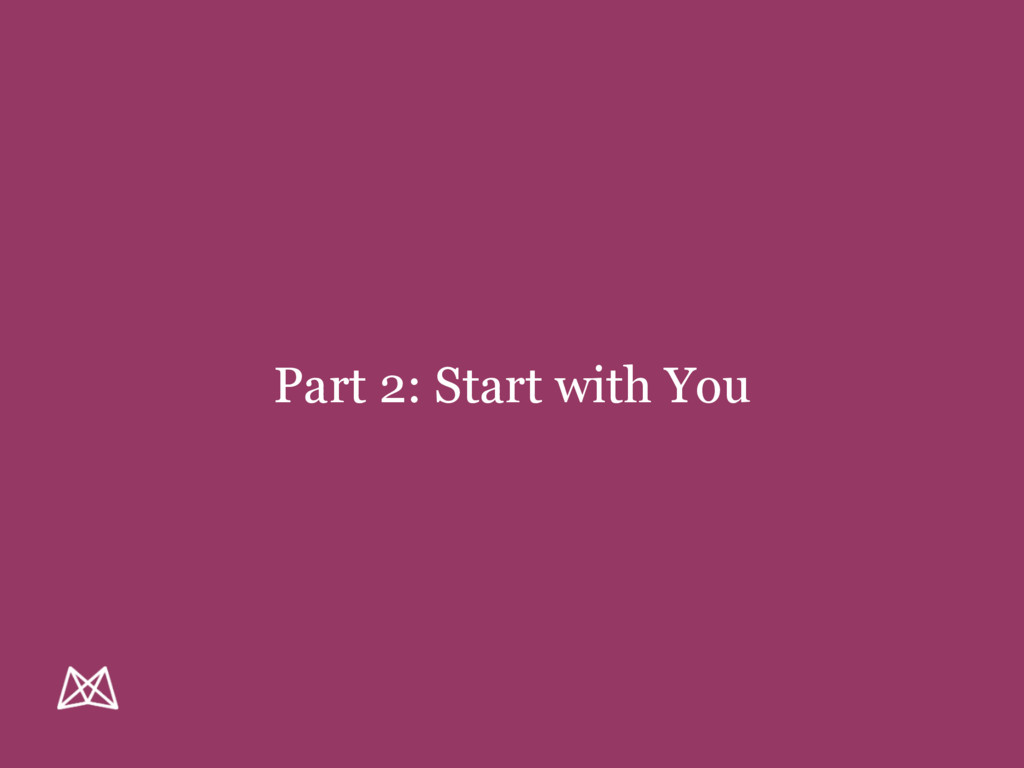 Part 2: Start with You