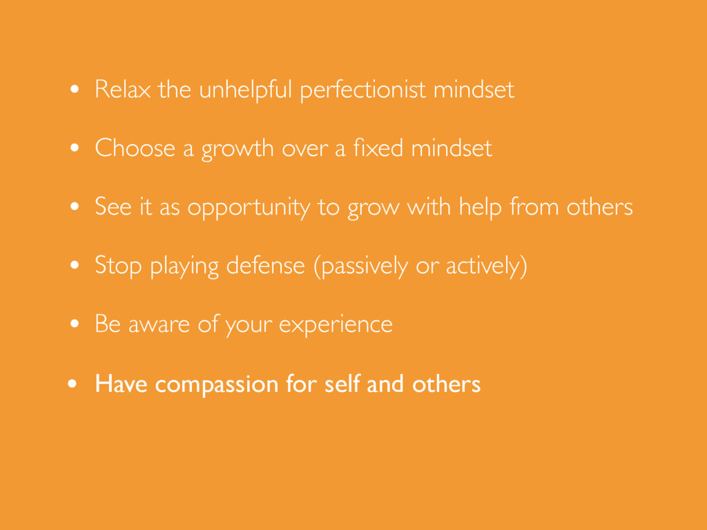 • Relax the unhelpful perfectionist mindset • C...
