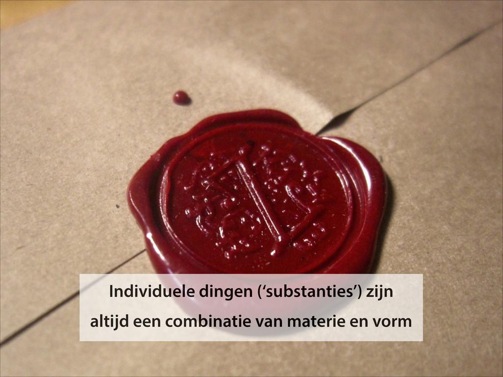 Individuele dingen ('substanties') zijn altijd ...