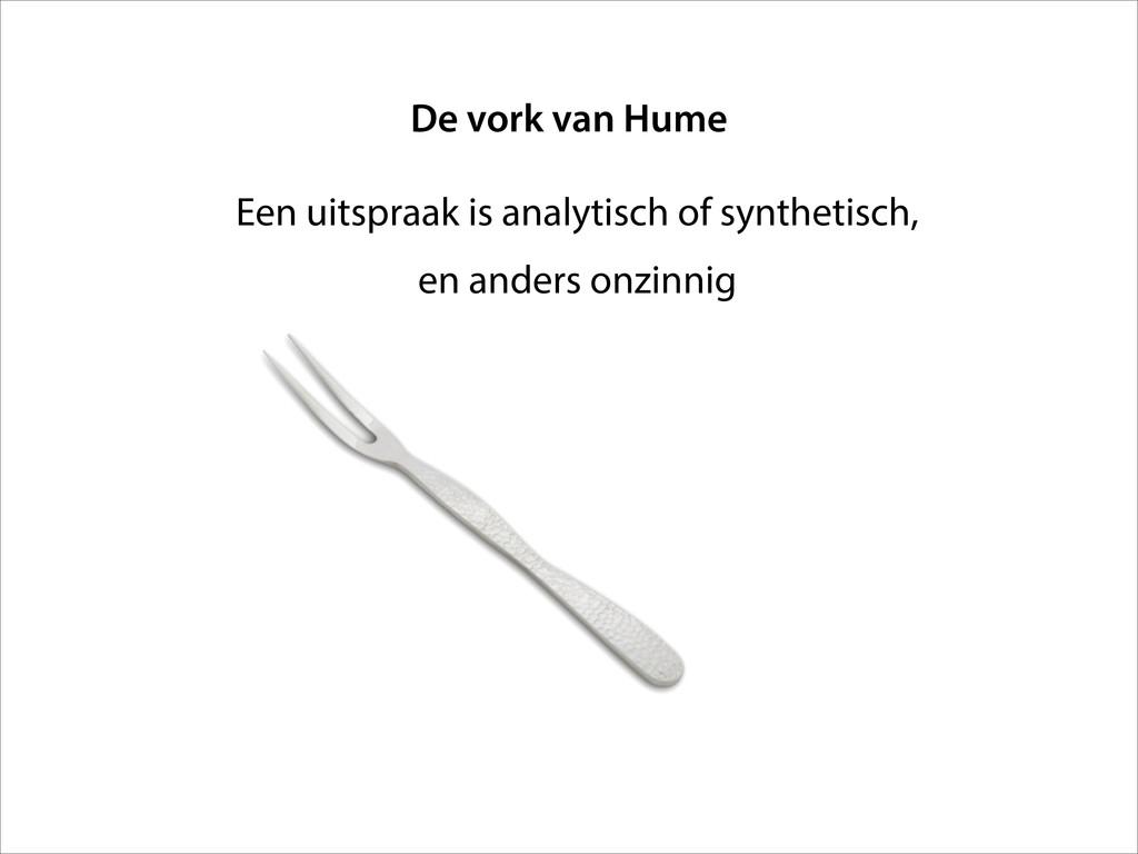 De vork van Hume Een uitspraak is analytisch of...
