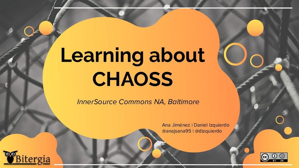 Learning about CHAOSS Ana Jiménez | Daniel Izqu...
