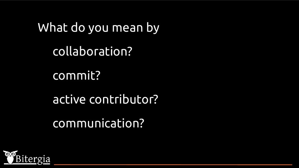 What do you mean by collaboration? commit? acti...